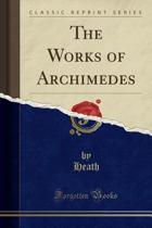 The Works of Archimedes (Classic Reprint)