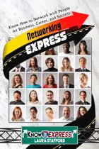 Networking Express: Know How to Network with People for Business, Career, and Success