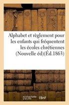 Alphabet Chr tien, a l'Usage Des Enfants Qui Fr quentent Les coles Chr tiennes. Nouvelle dition