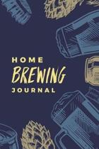 Home Brewing Journal: Essential Home Brewers Log Book For Recording Craft Beer Recipe; Customized Blank Beer Crafting Journal Designed For C
