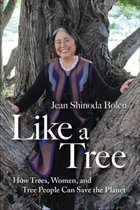 Like a Tree: How Trees Women and Tree People Can Save the Planet