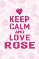 Keep Calm and Love Rose