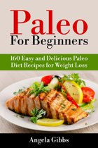 Paleo For Beginners: 160 Easy and Delicious Paleo Diet Recipes for Weight Loss