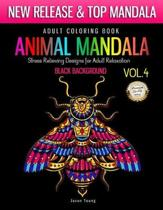 Adult Coloring Book Animal Mandala Stress Relieving Designs For Adult Relaxation Vol4 Black Background: Mandala Coloring Book For Adult with Animal Co