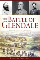 The Battle of Glendale: Robert E. Lee's Lost Opportunity