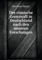 Der Romische Grenzwall in Deutschland Nach Den Neueren Forschungen