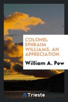 Colonel Ephraim Williams, an Appreciation