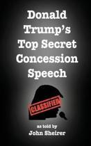 Donald Trump's Top Secret Concession Speech