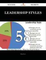 Leadership Styles 58 Success Secrets - 58 Most Asked Questions On Leadership Styles - What You Need To Know