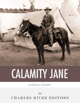 Legends of the West: The Life and Legacy of Calamity Jane