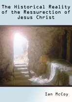 The Historical Reality of the Resurrection of Jesus Christ