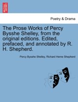 The Prose Works of Percy Bysshe Shelley, from the Original Editions. Edited, Prefaced, and Annotated by R. H. Shepherd. Vol. I