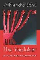 The YouTuber: A Full Guide To Became Successful YouTuber