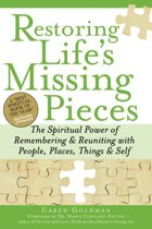 Restoring Life's Missing Pieces: The Spiritual Power of Remembering and Reuniting with People, Places, Things and Sel