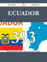 Ecuador 393 Success Secrets - 393 Most Asked Questions On Ecuador - What You Need To Know
