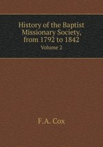 History of the Baptist Missionary Society, from 1792 to 1842 Volume 2