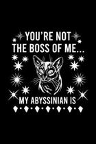 You're not the boss of me... my Abyssinian is: Cute Abyssinian Default Ruled Notebook, Great Accessories & Gift Idea for Abyssinian Owner & Lover.Defa