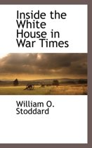 Inside the White House in War Times