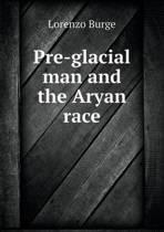 Pre-Glacial Man and the Aryan Race