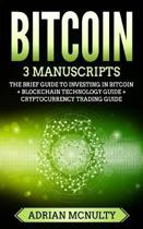 Bitcoin: 3 Manuscripts: The Brief Guide To Investing In Bitcoin + Blockchain Technology Guide + Cryptocurrency Trading Guide