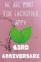We Are Mint For Eachother Happy 43rd Anniversary: Funny 43rd We are mint for eachother happy anniversary Birthday Gift Journal / Notebook / Diary Quot