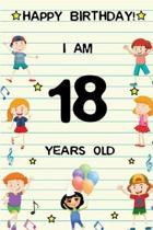 Happy Birthday! I am 18 Years Old: Cute Birthday Journal for Kids, Girls and Teens, 100 Pages 6 x 9 inch Notebook for Writing and Creative Use