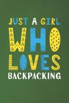 Just A Girl Who Loves Backpacking: Funny Backpacking Lovers Girl Women Gifts Dot Grid Journal Notebook 6x9 120 Pages
