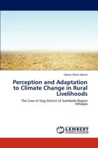 Perception and Adaptation to Climate Change in Rural Livelihoods