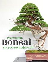 Przewodnik Bonsai dla początkujących