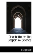 Planchette Or, the Despair of Science