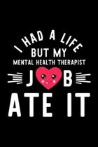 I Had A Life But My Mental Health Therapist Job Ate It: Hilarious & Funny Journal for Mental Health Therapist - Funny Christmas & Birthday Gift Idea f
