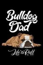 Bulldog Dad Life Is Ruff: Mens Funny English Bulldog Bulldog Dad Life Is Ruff Journal/Notebook Blank Lined Ruled 6x9 100 Pages