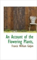 An Account of the Flowering Plants,