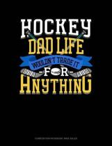Hockey Dad Life Wouldn't Trade It for Anything