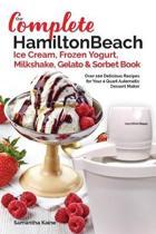 Our Complete Hamilton Beach(r) Ice Cream, Frozen Yogurt, Milkshake, Gelato & Sorbet Book