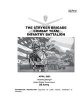 Field Manual FM 3-21.21 the Stryker Brigade Combat Team Infantry Battalion April 2003 Including Change 1
