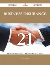 Business Insurance 21 Success Secrets - 21 Most Asked Questions On Business Insurance - What You Need To Know