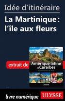 Idée d'itinéraire - La Martinique : l'île aux fleurs