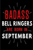 Badass Bell Ringers Are Born In September: Blank Lined Funny Journal Notebooks Diary as Birthday, Welcome, Farewell, Appreciation, Thank You, Christma