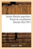 Action Lib rale Populaire. Projet de Constitution Lib rale