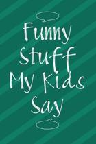 Funny Stuff My Kids Say: Memory Keeping Notebook for Mom or Dad, Parents Funny Book of Quotes, Keepsake Childrens Sayings Record