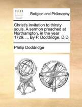 Christ's Invitation to Thirsty Souls. a Sermon Preached at Northampton, in the Year 1729. ... by P. Doddridge, D.D.