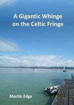 A Gigantic Whinge on the Celtic Fringe