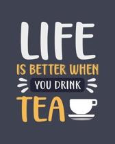 Life Is Better When You Drink Tea: Tea Gift for Tea Lovers - Funny Blank Lined Journal or Notebook