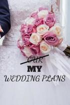 Our My Wedding Plans