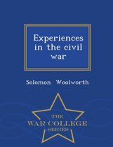 Experiences in the Civil War - War College Series