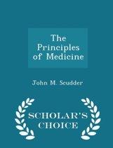The Principles of Medicine - Scholar's Choice Edition