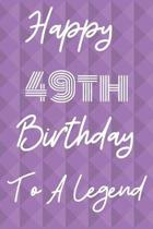 Happy 49th Birthday To A Legend: Funny 49th Birthday Gift Journal / Notebook / Diary Quote (6 x 9 - 110 Blank Lined Pages)