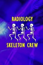 Radiology Skeleton Crew: Radiologist Notebook Journal Composition Blank Lined Diary Notepad 120 Pages Paperback Blue