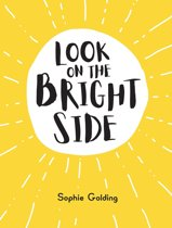 Look on the Bright Side: Ideas and Inspiration to Make You Feel Great
